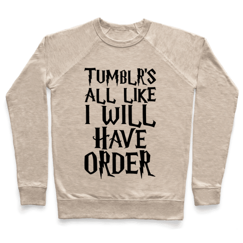 Tumblr's All Like I Will Have Order Parody Pullover