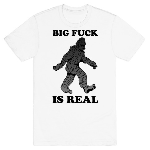 BIG F*** Is Real T-Shirt