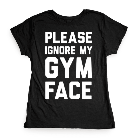 Please Ignore My Gym Face Womens T-Shirt