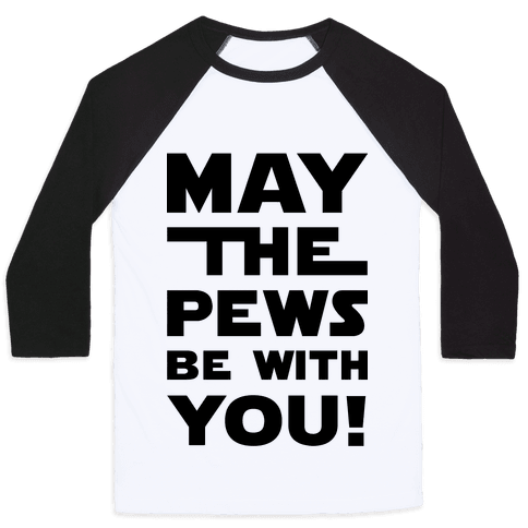 May The Pews Be With You Baseball Tee
