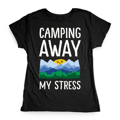 Camping Away My Stress Womens T-Shirt
