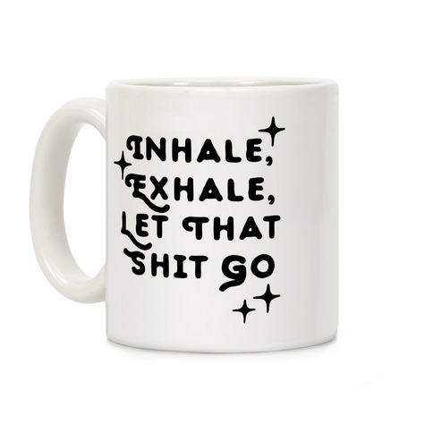 Inhale, Exhale, Let That Shit Go Coffee Mug