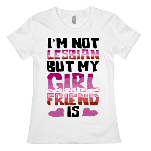 I'm Not Lesbian But My Girlfriend Is Womens T-Shirt