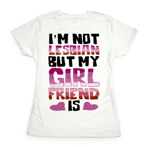 I'm Not Lesbian But My Girlfriend Is Womens T-Shirt