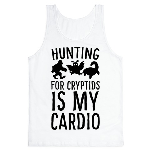 Hunting for Cryptids is my Cardio Tank Top