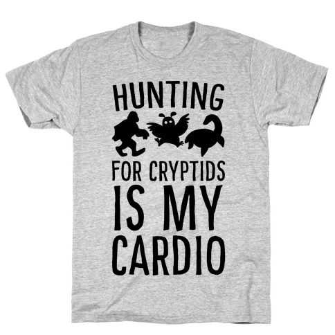Hunting for Cryptids is my Cardio T-Shirt