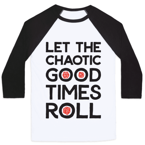 Let The Chaotic Good Times Roll Baseball Tee