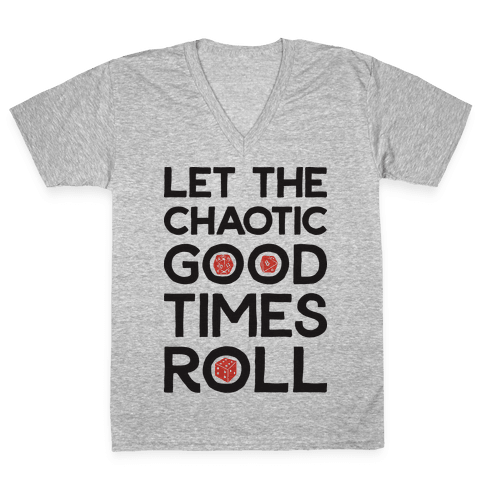 Let The Chaotic Good Times Roll V-Neck Tee Shirt