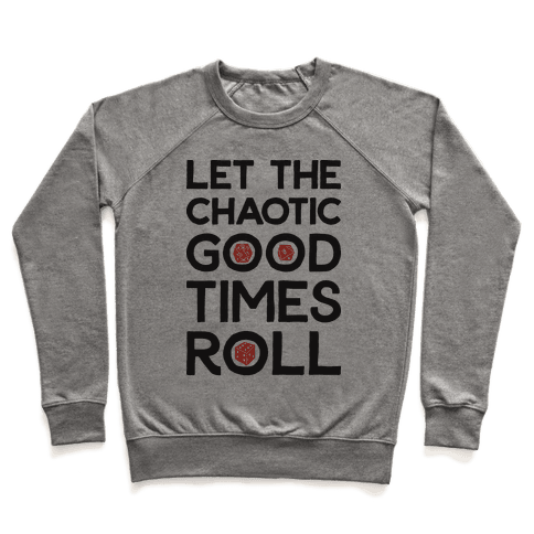 Let The Chaotic Good Times Roll Pullover