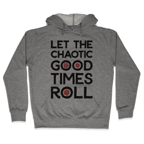 Let The Chaotic Good Times Roll Hooded Sweatshirt