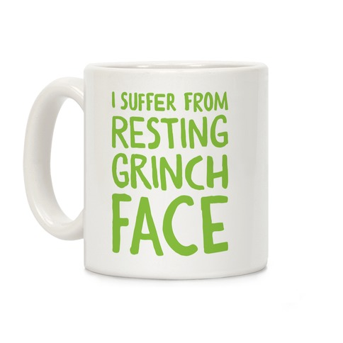 I Suffer From Resting Grinch Face Coffee Mug