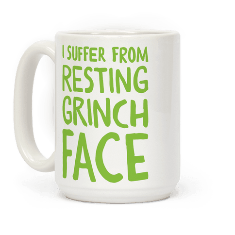 I Suffer From Resting Grinch Face