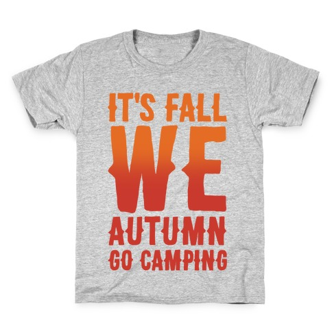 It's Fall We Autumn Go Camping White Print Kids T-Shirt