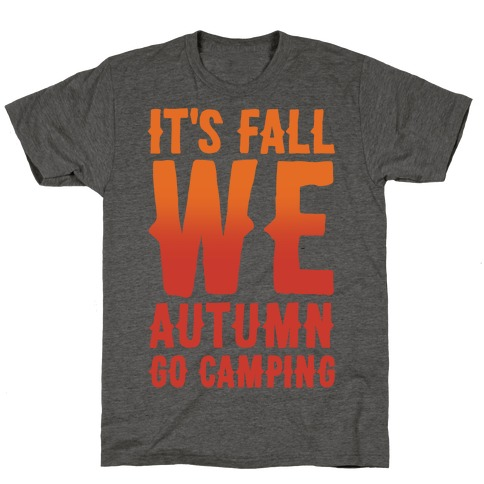 It's Fall We Autumn Go Camping White Print T-Shirt