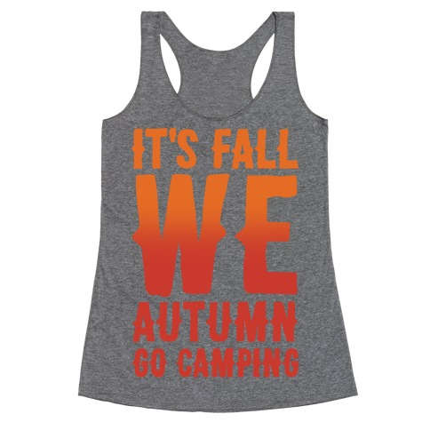 It's Fall We Autumn Go Camping White Print Racerback Tank Top