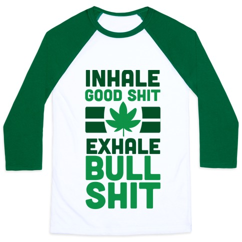 Inhale Good Sh*t, Exhale Bullsh*t Weed Baseball Tee