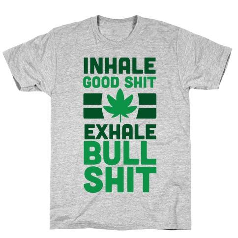 Inhale Good Sh*t, Exhale Bullsh*t Weed T-Shirt