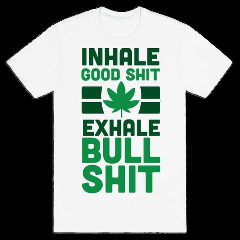 Inhale Good Sh*t, Exhale Bullsh*t Weed Mens T-Shirt