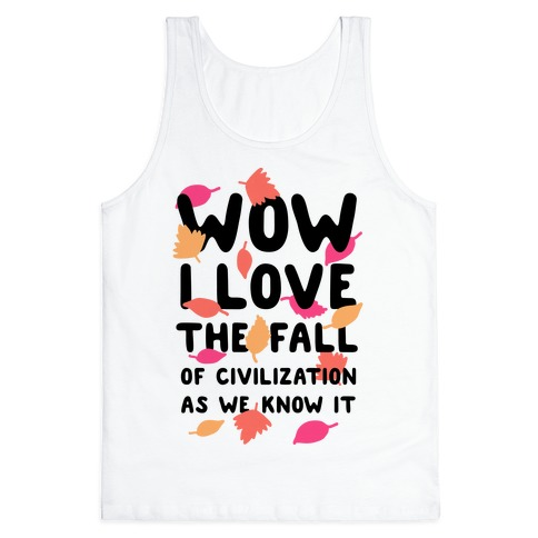 Wow I Love the Fall of Civilization Tank Top
