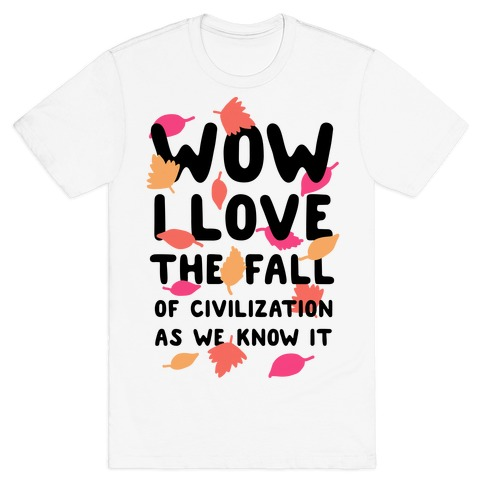 Wow I Love the Fall of Civilization T-Shirt