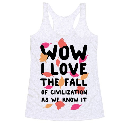 Wow I Love the Fall of Civilization Racerback Tank Top
