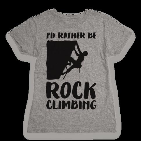 I'd Rather Be Rock Climbing Womens T-Shirt