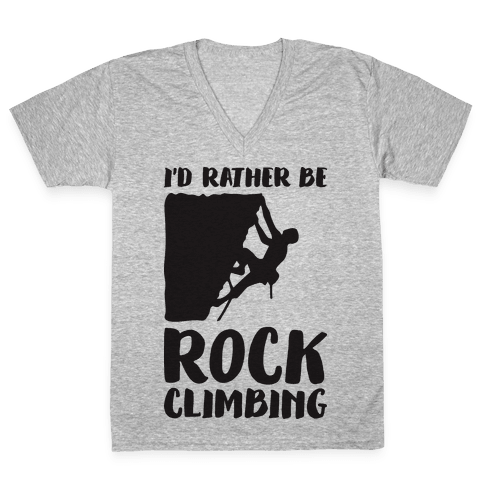 I'd Rather Be Rock Climbing V-Neck Tee Shirt