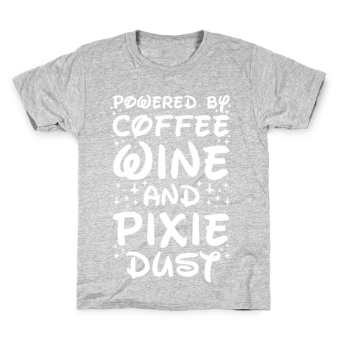 7e5789e6 Powered By Coffee Wine And Pixie Dust Kids T-Shirt