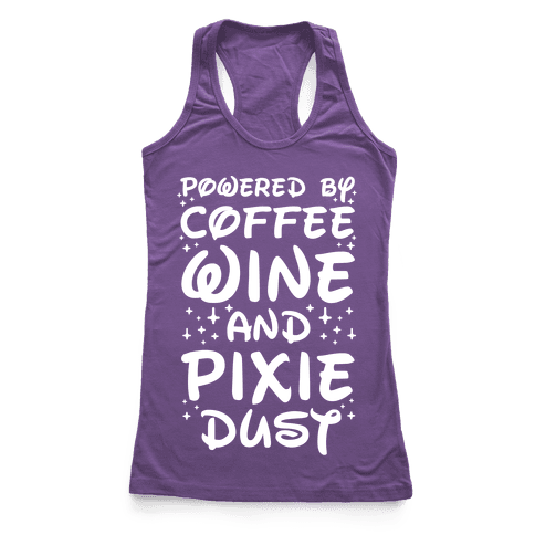 Powered By Coffee Wine And Pixie Dust Racerback Tank Top