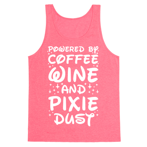 Powered By Coffee Wine And Pixie Dust Tank Top