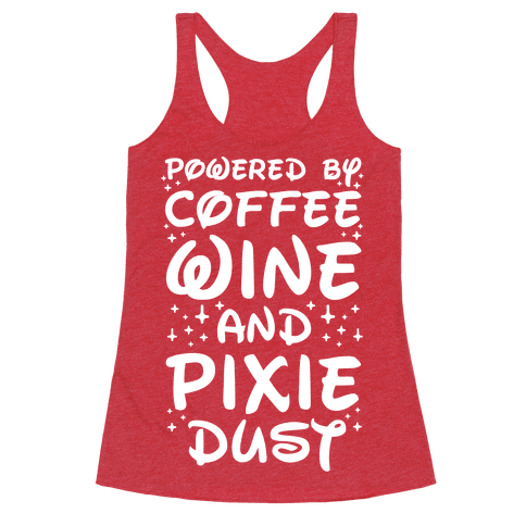 Powered By Coffee Wine And Pixie Dust