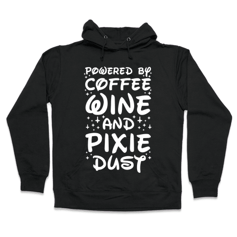 Powered By Coffee Wine And Pixie Dust Hooded Sweatshirt
