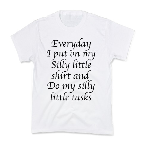 Everyday I Put On My Silly Little Shirt And Do My Silly Little Tasks Kids T-Shirt