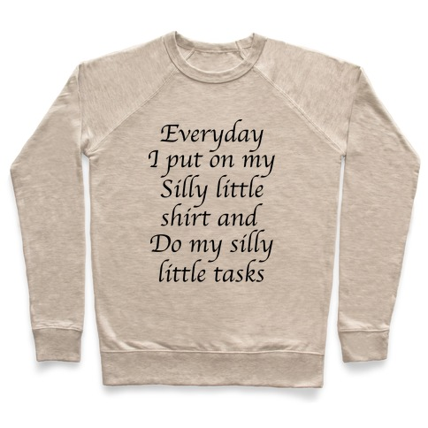 Everyday I Put On My Silly Little Shirt And Do My Silly Little Tasks Pullover