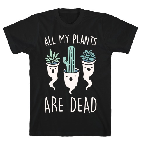 All My Plants Are Dead Parody White Print T-Shirt