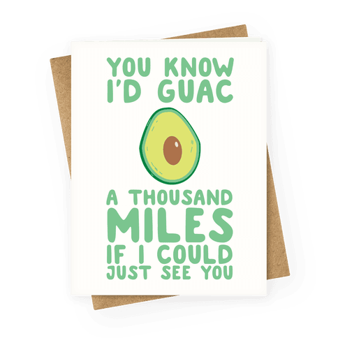 I'd Guac a Thousand Miles Greeting Card