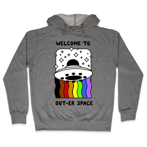 Welcome to Out-er Space Hooded Sweatshirt