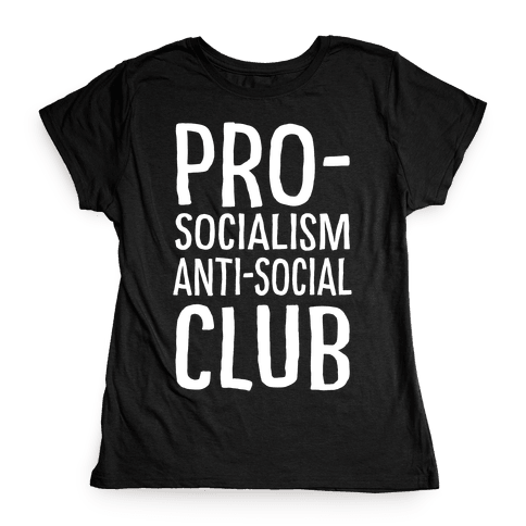 Pro-Socialism Anti-Social Club Womens T-Shirt