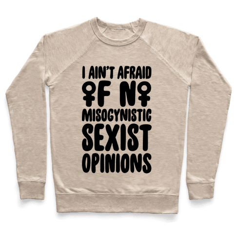 I Ain't Afraid Of No Misogynistic Sexist Opinions Parody Pullover