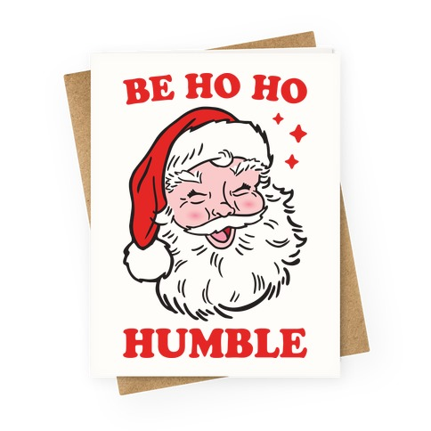 Be Ho Ho Humble Greeting Card