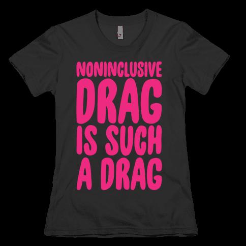 Noninclusive Drag Is Such A Drag White Print Womens T-Shirt