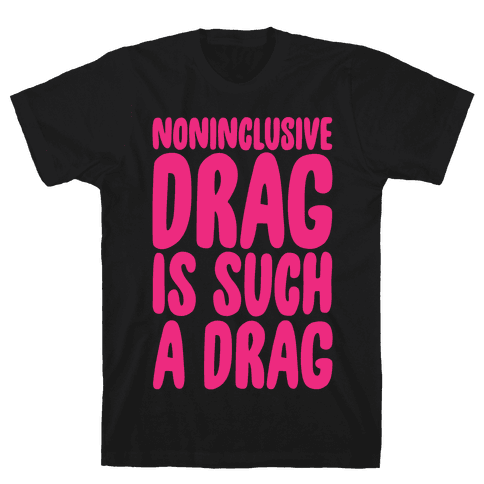 Noninclusive Drag Is Such A Drag White Print Mens T-Shirt