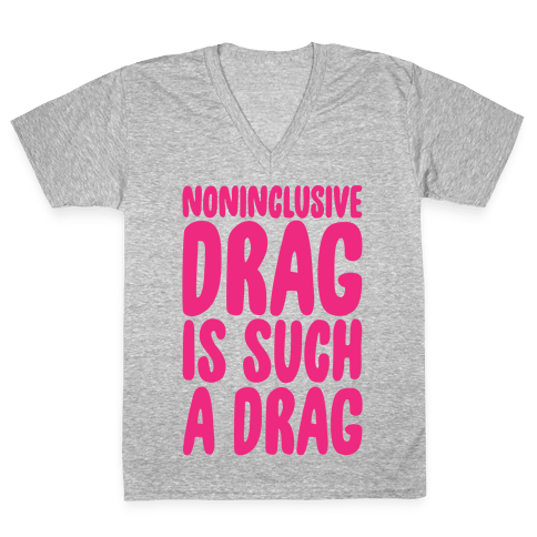 Noninclusive Drag Is Such A Drag White Print V-Neck Tee Shirt
