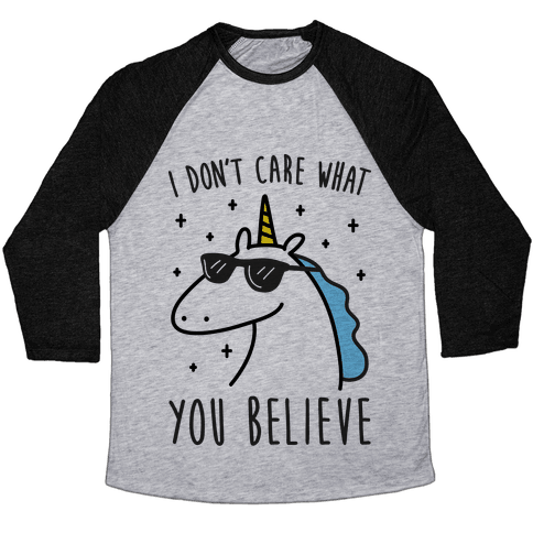 I Don't Care What You Believe In Unicorn Baseball Tee