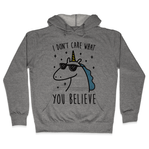 I Don't Care What You Believe In Unicorn Hooded Sweatshirt