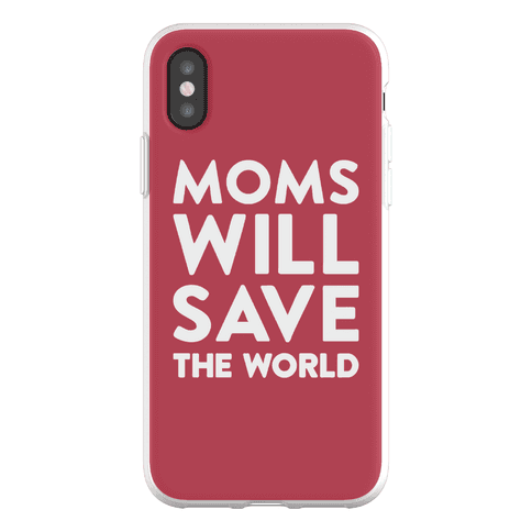 Moms Will Save The World Phone Flexi-Case