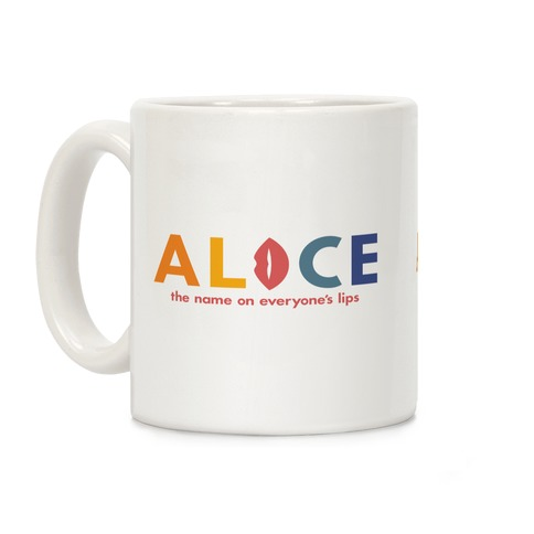 Alice, The Name On Everyone's Lips Coffee Mug