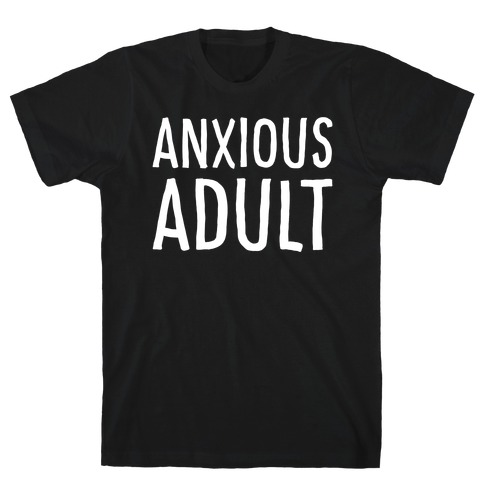 Anxious Adult White Print T-Shirt