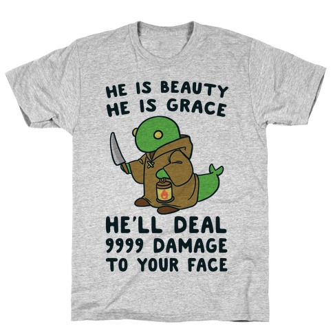 He is Beauty, He is Grace, He'll Deal 9999 Damage to your Face - Tonberry T-Shirt