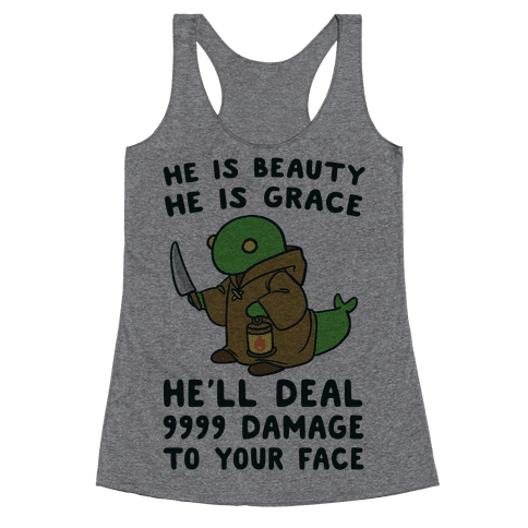 He is Beauty, He is Grace, He'll Deal 9999 Damage to your Face - Tonberry Racerback Tank Top